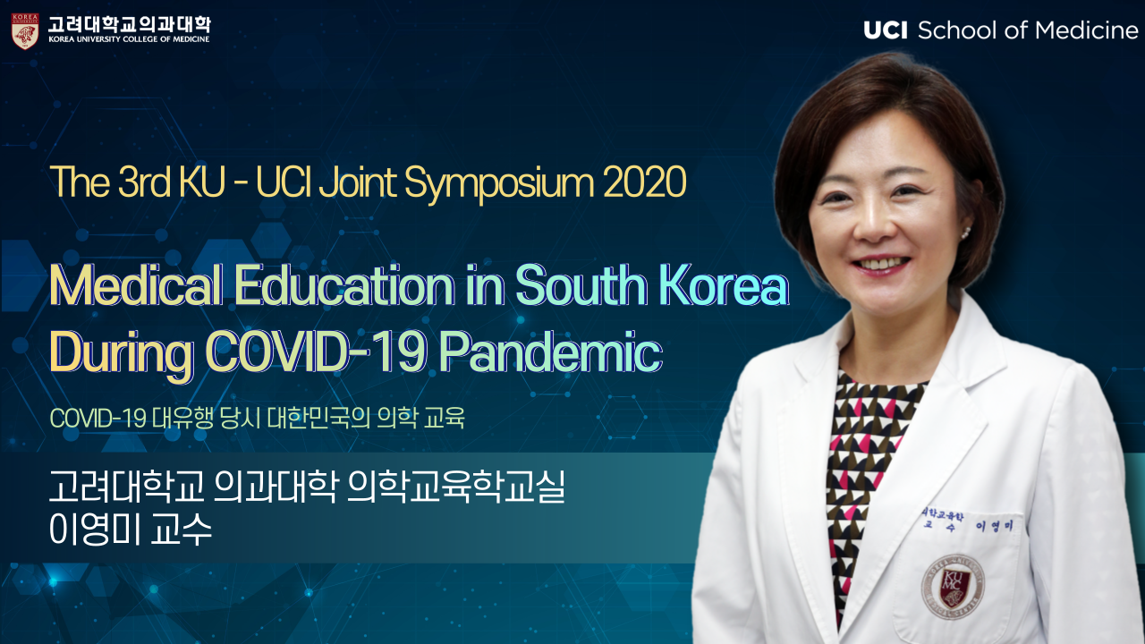 Medical Education in South Korea During COVID-19 Pandemic : The 3rd KU-UCI Joint Symposium 2020